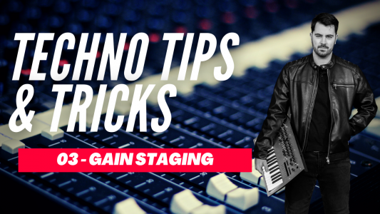 Techno Tips & Tricks 03 - Gain Staging